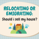 Relocating or Emigrating: Should I Sell My House? Featured Image