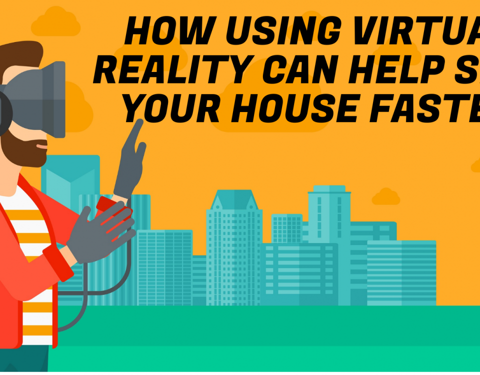 Estate agents, virtual reality and how you can use it to sell your house faster