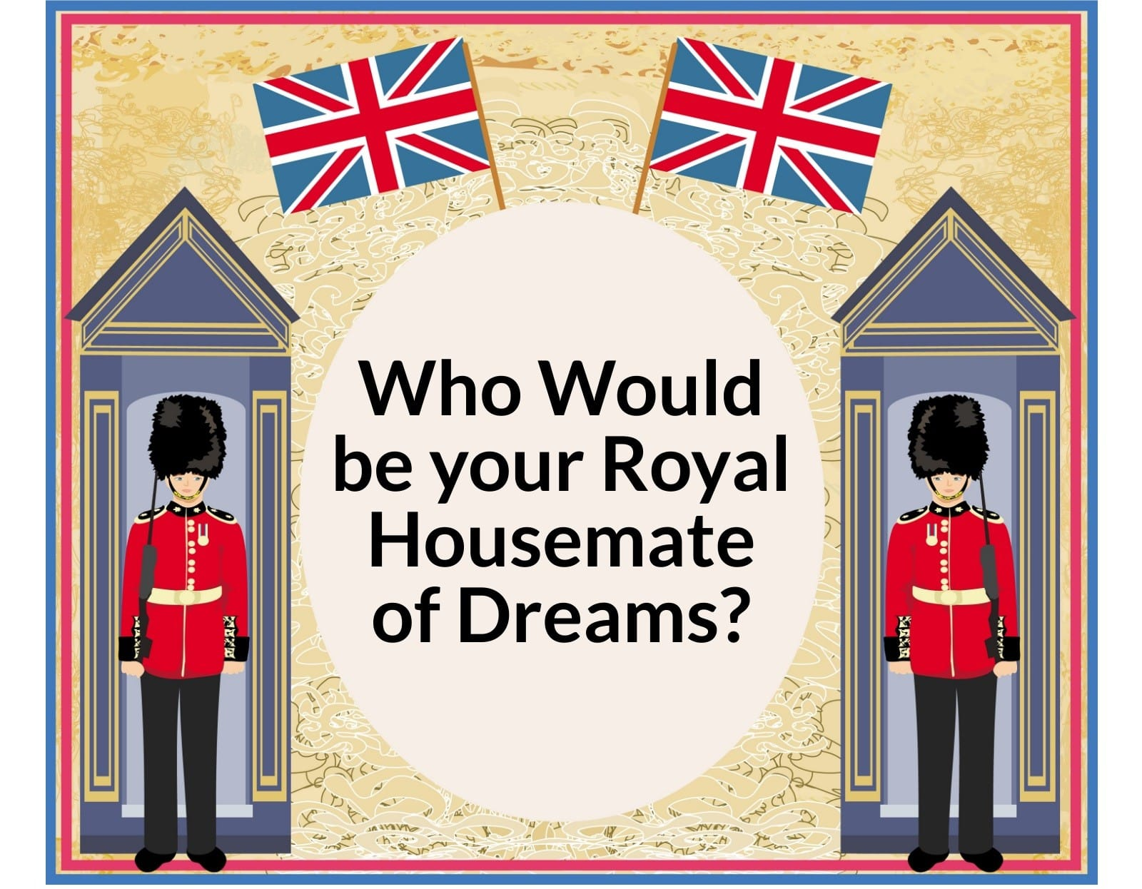 Who would be your British royal house mate of dreams